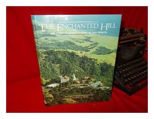 9780890871980: The enchanted hill: The story of Hearst Castle at San Simeon