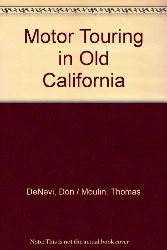 Motor touring in old California: Picturesque ramblings with auto enthusiasts (9780890872345) by Don DeNevi