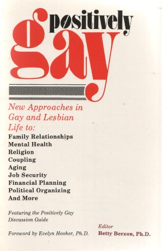 Positively Gay: New Approaches to Gay Life: Berzon, Betty; Leighton, Robert