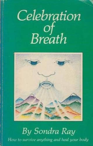 Celebration of Breath: Rebirthing, Book II; Or How to Survive Anything and Heal Your Body