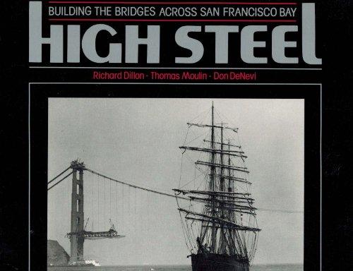 High Steel: Building the Bridges Across San: Richard H. Dillon,