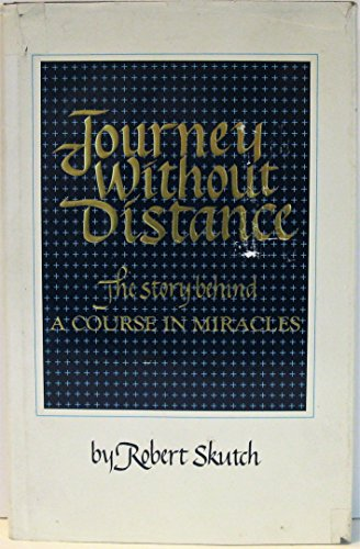 Journey Without Distance: The Story Behind A Course in Miracles