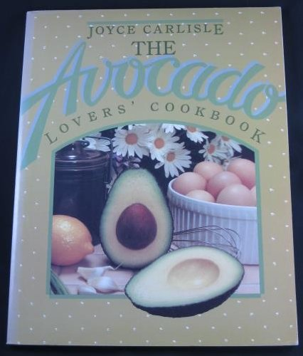 The Avocado Lovers' Cookbook: Carlisle, Joyce
