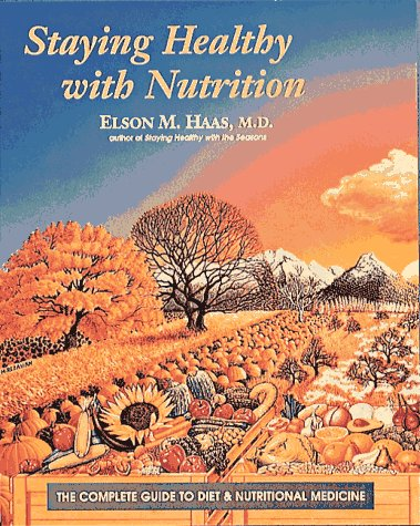 9780890874813: Staying Healthy with Nutrition: The Complete Guide to Diet and Nutritional Medicine