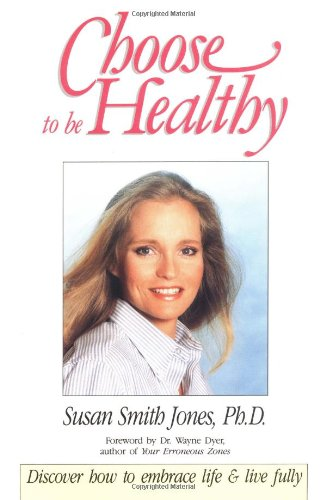 Choose to Be Healthy: Discover How to: Susan Smith Jones~Wayne