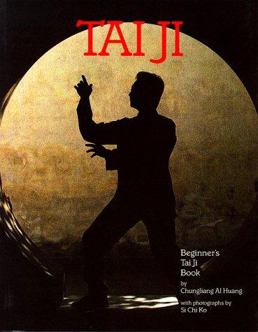 Tai Ji, Beginner's Tai Ji Book: Huang, Chungliang Al