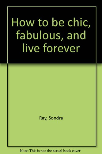 9780890875957: How to be chic, fabulous, and live forever