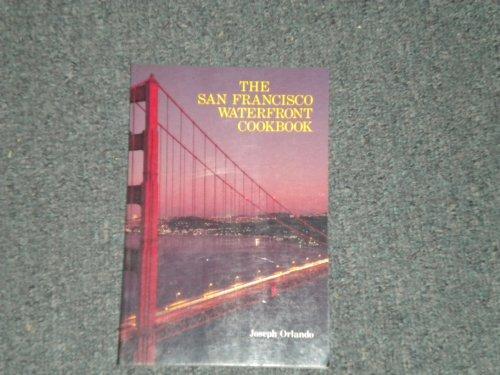 The San Francisco Waterfront Cookbook: Joseph Orlando