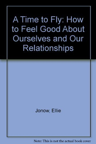 9780890876848: A Time to Fly: How to Feel Good about Ourselves and Our Relationships