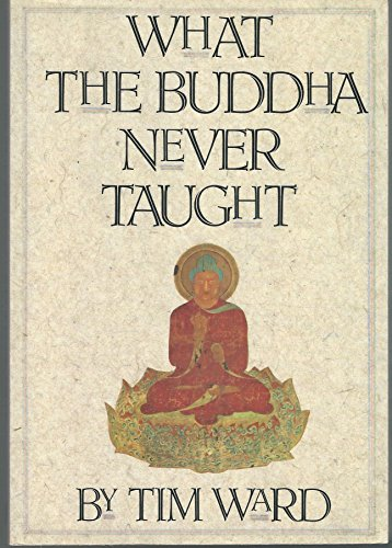 What the Buddha Never Taught: Ward, Tim