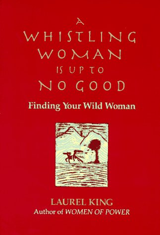 A Whistling Woman Is Up to No Good: Finding Your Wild Woman