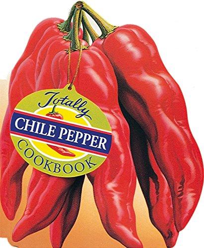 Totally Chile Pepper Cookbook (Totally Cookbooks): Siegel, Helene; Gillingham, Karen; Siegel, ...