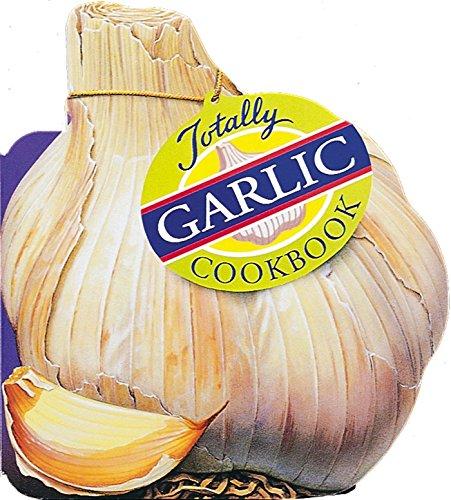 Totally Garlic Cookbook (Totally Cookbooks): Siegel, Helene; Gillingham, Karen
