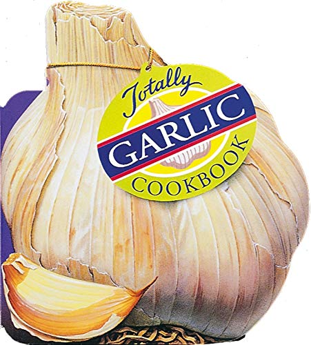 The Totally Garlic Cookbook