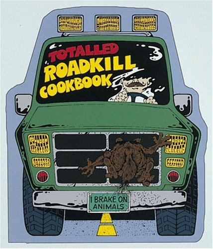 The Totalled Roadkill Cookbook: A Thoughtful Guide: Peterson, Buck