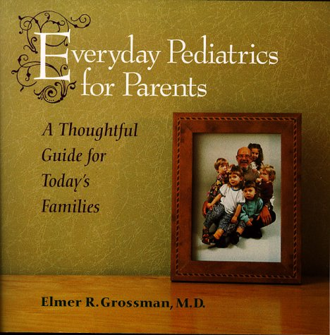 Everyday Pediatrics for Parents: Elmer R. Grossman