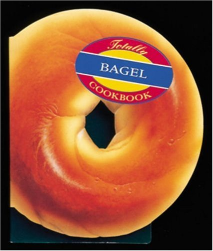 9780890878323: The Totally Bagel Cookbook (Totally Cookbooks)