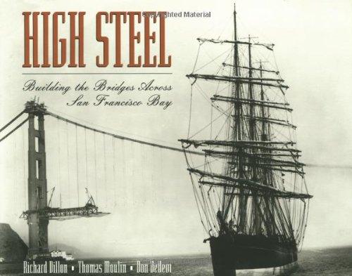 High Steel: Building the Bridges Across San: Richard Dillon, Thomas