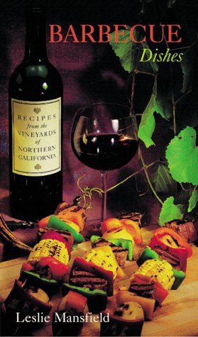 Recipes from the Vineyards of Northern California Barbecue Dishes: Mansfield, Leslie