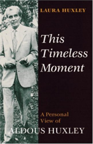 This Timeless Moment: A Personal View of Aldous Huxley: Huxley, Laura