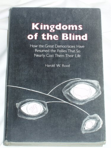 Stock Image Kingdoms of the Blind: How the Great Democracies Have Resumed the Follies That so ...
