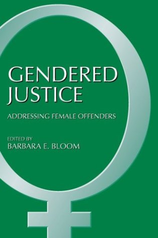 Gendered Justice: Addressing Female Offenders: Bloom, Barbara E.