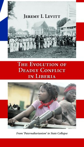 9780890892121: The Evolution of Deadly Conflict in Liberia: From 'Paternaltarianism' to State Collapse