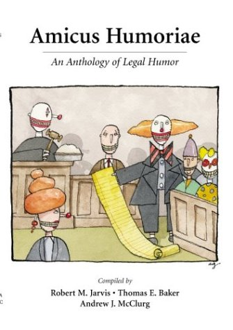 Amicus Humoriae: An Anthology of Legal Humor: Robert M. Jarvis,