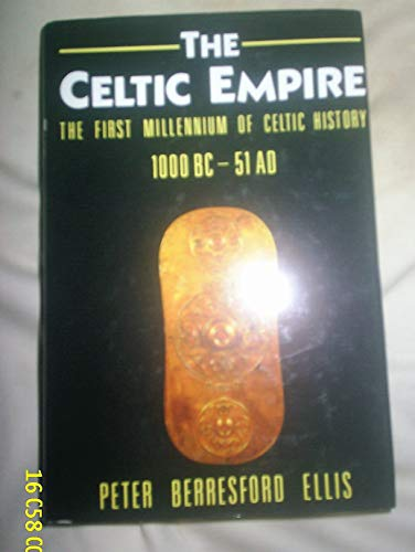 9780890894576: The Celtic Empire: The First Millennium of Celtic History, C. 1000 BC-51 Ad