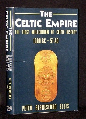 The Celtic Empire: The First Millennium of Celtic History, c. 1000 BC - 51 AD