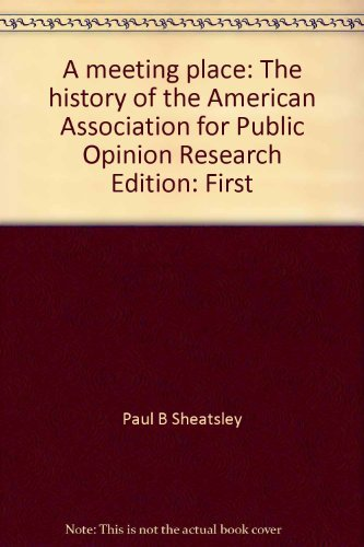 A Meeting Place: The History of the American Association for Public Opinion Research