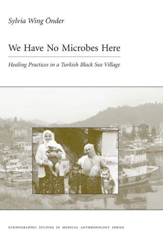 9780890895733: We Have No Microbes Here: Healing Practices in a Turkish Black Sea Village (Carolina Academic Press Ethnographic Studies in Medical Anthropology Series) ... Studies in Medical Anthropology Series)