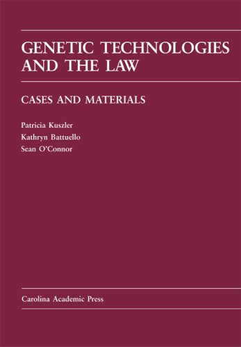 Genetic Technologies and the Law: Cases and Materials (Carolina Academic Press Law Casebook Series)...