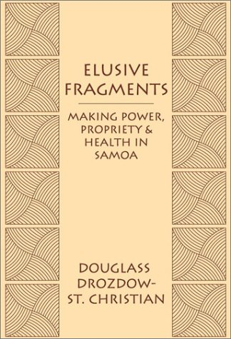 Elusive Fragments: Making Power, Propriety & Health in Samoa (Carolina Academic Press ...