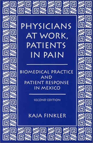 9780890897492: Physicians at Work, Patients in Pain: Biomedical Practice and Patient Response in Mexico