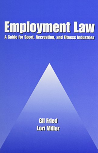 Employment Law: A Guide for Sport, Recreation, and Fitness Industries: Fried, Gil, Miller, Lori K.,...