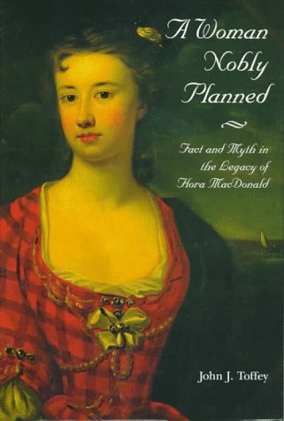 9780890899571: A Woman Nobly Planned: Fact and Myth in the Legacy of Flora Macdonald