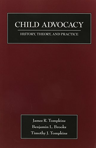 Child Advocacy: History, Theory, and Practice: James R. Tompkins,