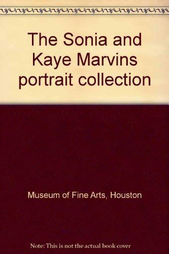 The Sonia and Kaye Marvins portrait collection: Museum of Fine Arts, Houston