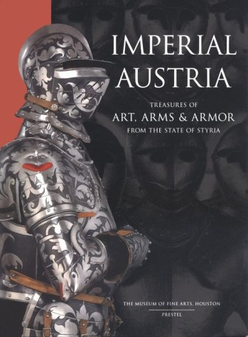9780890900543: Imperial Austria: Treasures of Art, Arms & Armor from the State of Styria