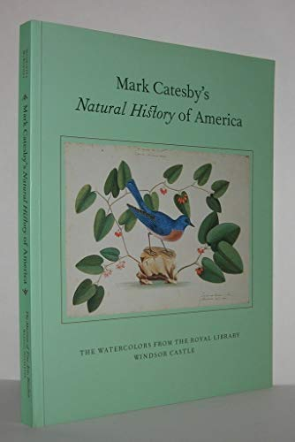 9780890900819: Mark Catesby's Natural History of America: The Watercolours from the Royal Library, Windsor Castle