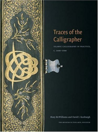 9780890901533: Traces of the Calligrapher: Islamic Calligraphy in Practice, C. 1600-1900