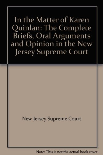 In the Matter of Karen Quinlan: The Complete Briefs, Oral Arguments and Opinion in the New Jersey ...