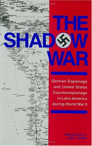 The Shadow War: German Espionage and United: Rout, Leslie B.