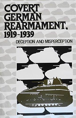 Covert German Rearmament, 1919-1939: Deception and Misperception: Barton Whaley