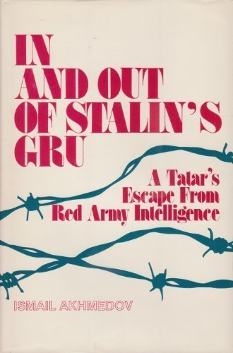 In and out of Stalin's GRU: A Tatar's escape from Red Army Intelligence (Foreign intelligence boo...