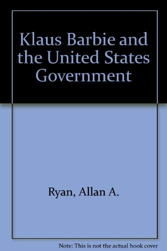 Klaus Barbie and the United States Government: Ryan, Allan A.,