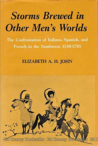 Storms brewed in other men's worlds The confrontation of Indians, Spanish, and French in the ...