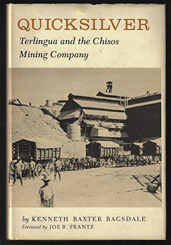 Quicksilver : Terlingua and the Chisos Mining: Ragsdale, Kenneth B.