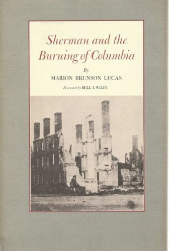 Sherman and the Burning of Columbia: Lucas, Marion Brunson (Bell I. Wiley, Foreword)